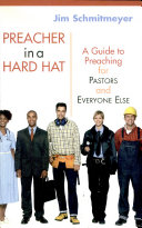 Preacher in a Hard Hat: a Guide to Preaching for Pastors and
