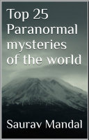 Top 25 Paranormal Mysteries Of The World