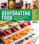 The Beginner's Guide to Dehydrating Food, 2nd Edition