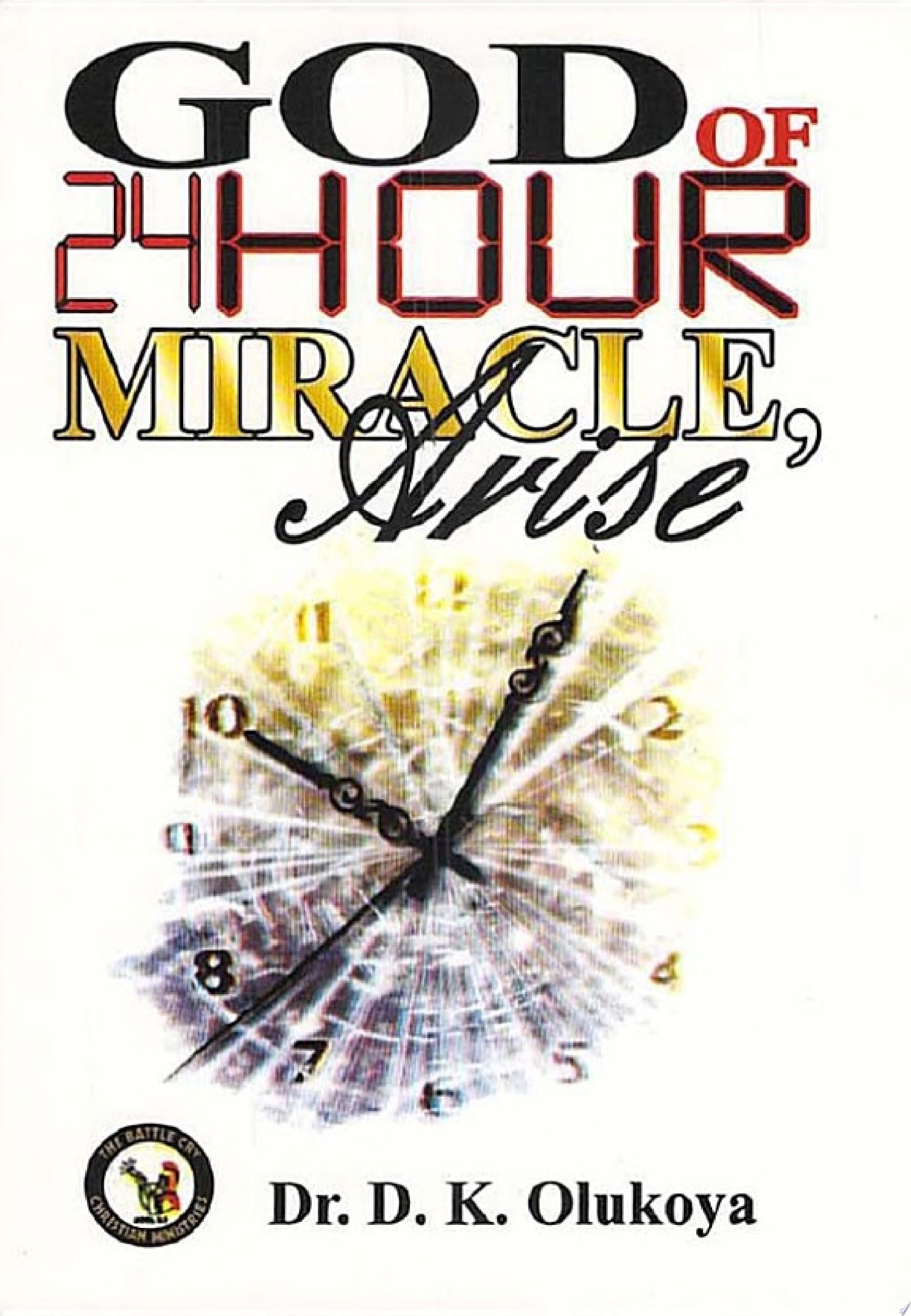 God of 24 Hour Miracles  Arise