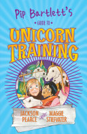 Pip Bartlett's Guide to Magical Creatures 2: Pip Bartlett's Guide to Unicorn Training