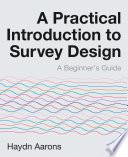 A Practical Introduction to Survey Design