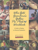 Who Gets Grandma's Yellow Pie Plate? Workbook: A Guide to Passing on ...