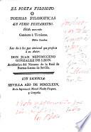 El poeta filósofo, o Poesias filosóficas  : en verso pentametro. Las da à luz por amistad que profesa à su autor, don Juan Nepomuceno Gonzalez de León