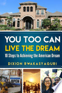You Too Can Live The Dream: 10 Steps to Achieving the American Dream
