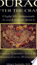 Courage After the Crash  : Flight 93 Aftermath : an Oral & Pictorial Chronicle