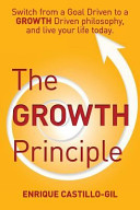 The Growth Principle: Switch from a Goal Driven to a Growth Driven Philosophy, and Live Your Life Today.