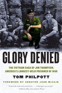 Glory Denied  The Vietnam Saga of Jim Thompson  America s Longest Held Prisoner of War