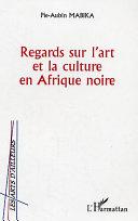 Regards sur l'art et la culture en Afrique noire