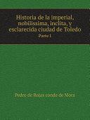 Historia de la imperial, nobilissima, inclita, y esclarecida ciudad de Toledo