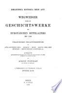 Wegweiser durch die Geschichtswerke des europäischen Mittelalters bis 1500