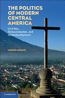 The Politics of Modern Central America