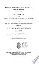 Catalogue of the Special Exhibition of Works of Art of the Mediæval, Renaissance, and More Recent Periods