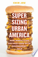 """""""Supersizing Urban America: How Inner Cities Got Fast Food with Government Help"""" by Chin Jou"""