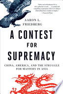 A Contest For Supremacy China America And The Struggle For Mastery In Asia