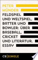 Feldspiel und Weltspiel, Batter und Bowler: Über Baseball, Cricket und Literatur