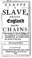 Europe a Slave unless England break her chains: discovering the grand designs of the French-Popish Party in England for several years past. Translated from the French ebook