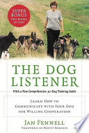 The Dog Listener  : Learn How to Communicate with Your Dog for Willing Cooperation