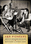link to A & R pioneers : architects of American roots music on record in the TCC library catalog