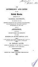 The Mythology And Rites Of The British Druids Ascertained By National Documents And Compared With The General Traditions And Customs Of Heathenism As Illustrated By The Most Eminent Antiquaries Of Our Age With An Appendix Containing Ancient Poems And Extracts With Some Remarks On Ancient British Coins