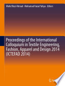 Proceedings of the International Colloquium in Textile Engineering  Fashion  Apparel and Design 2014  ICTEFAD 2014  Book