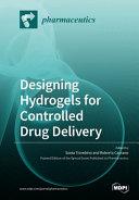 Designing Hydrogels for Controlled Drug Delivery