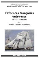 Présences françaises outre-mer (XVIe-XXIe siècles). Tome I - Histoire : périodes et continents