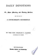 Daily Devotions  or  Short morning and evening services for the use of a churchman s household