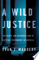 A Wild Justice: The Death and Resurrection of Capital Punishment in America Pdf/ePub eBook