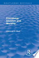 Friendship Altruism And Morality Routledge Revivals