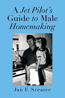 A Jet Pilot's Guide to Male Homemaking