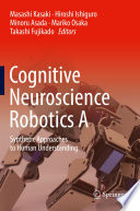 Cognitive Neuroscience Robotics A Synthetic Approaches to Human Understanding