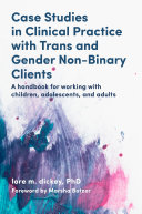 Case Studies in Clinical Practice with Trans and Gender Non Binary Clients