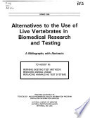 Alternatives to the Use of Live Vertebrates in Biomedical Research and Testing