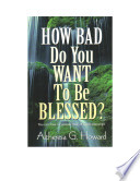 How Bad Do You Want To Be Blessed