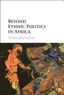 Beyond Ethnic Politics in Africa