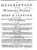A Description of the Windward Passage, and Gulf of Florida, with the course of the British trading-ships to, and from the island of Jamaica ... Illustrated with a chart of the coast of Florida, and of the islands of Bahama, Cuba, Hispaniola, Jamaica, etc. [By J. Cowley.]
