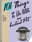 101 Things To Do With an Instant Pot Book