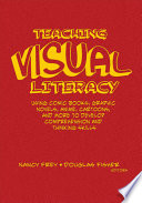 """Teaching Visual Literacy: Using Comic Books, Graphic Novels, Anime, Cartoons, and More to Develop Comprehension and Thinking Skills"" by Nancy Frey, Douglas Fisher"