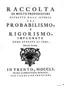 Raccolta di molte proposizione estratte dall ́istoria del Probabilismo e Rigorismo, impugnate come apposte al vero