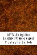 REVEALED Reptilian Bloodlines Or Gog and Magog