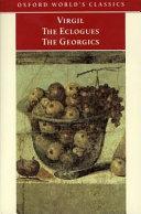 The Eclogues ; The Georgics