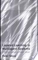 Layered Learning in Multiagent Systems