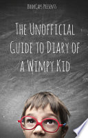 The Unofficial Guide to Diary of a Wimpy Kid