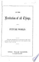 On The Restitution Of All Things And A Future World