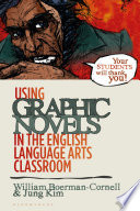 Using Graphic Novels in the English Language Arts Classroom Book