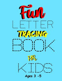 Fun Letter Tracing Book for Kids Ages 3 5