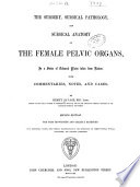 The Surgery, Surgical Pathology and Surgical Anatomy of the Female Pelvic Organs