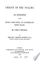 Christ in the Psalms  an exposition of the 2nd  45th  and 110th Psalms  in discourses