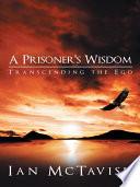 Read Online A Prisoner's Wisdom For Free